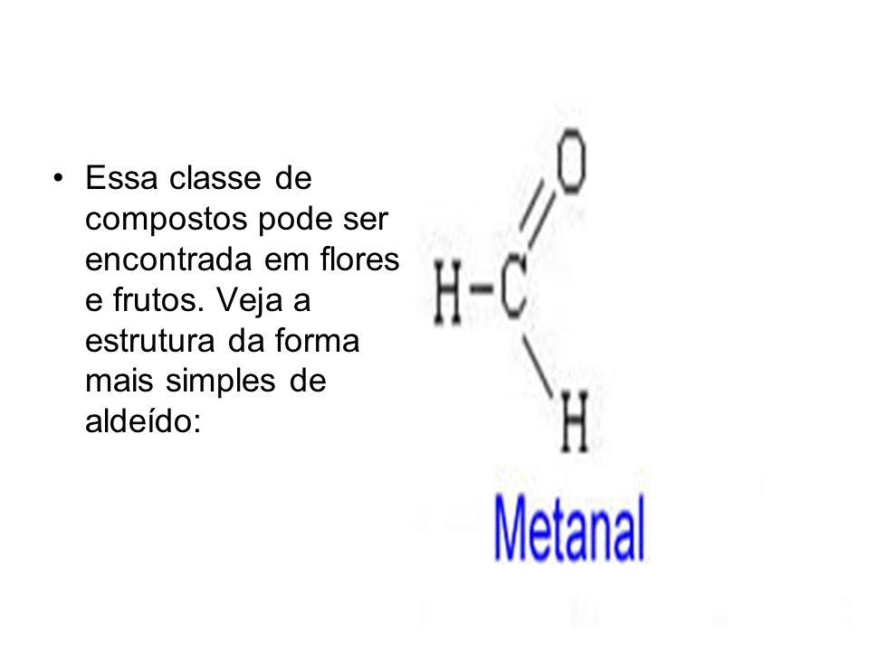 Essa classe de compostos pode ser encontrada em flores e frutos. Veja a estrutura da forma mais simples de aldeído: