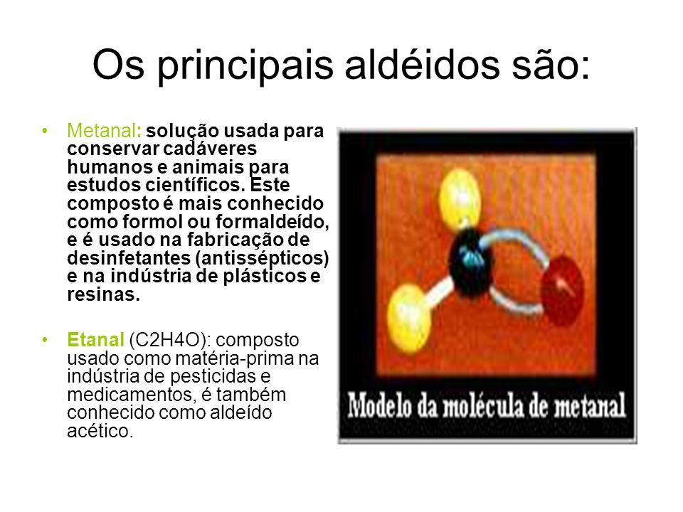 Os principais aldéidos são: Metanal: solução usada para conservar cadáveres humanos e animais para estudos científicos. Este composto é mais conhecido