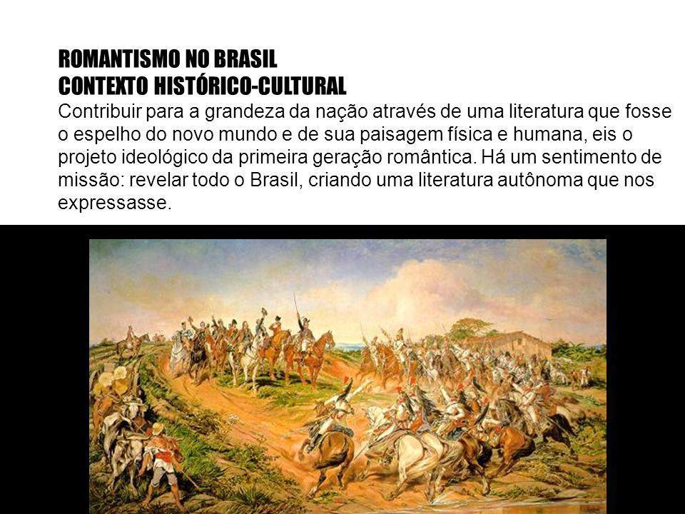 ROMANTISMO NO BRASIL CONTEXTO HISTÓRICO-CULTURAL Contribuir para a grandeza da nação através de uma literatura que fosse o espelho do novo mundo e de