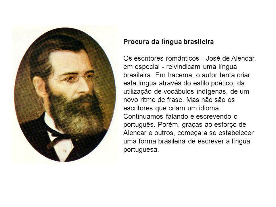Procura da língua brasileira Os escritores românticos - José de Alencar, em especial - reivindicam uma língua brasileira. Em Iracema, o autor tenta cr