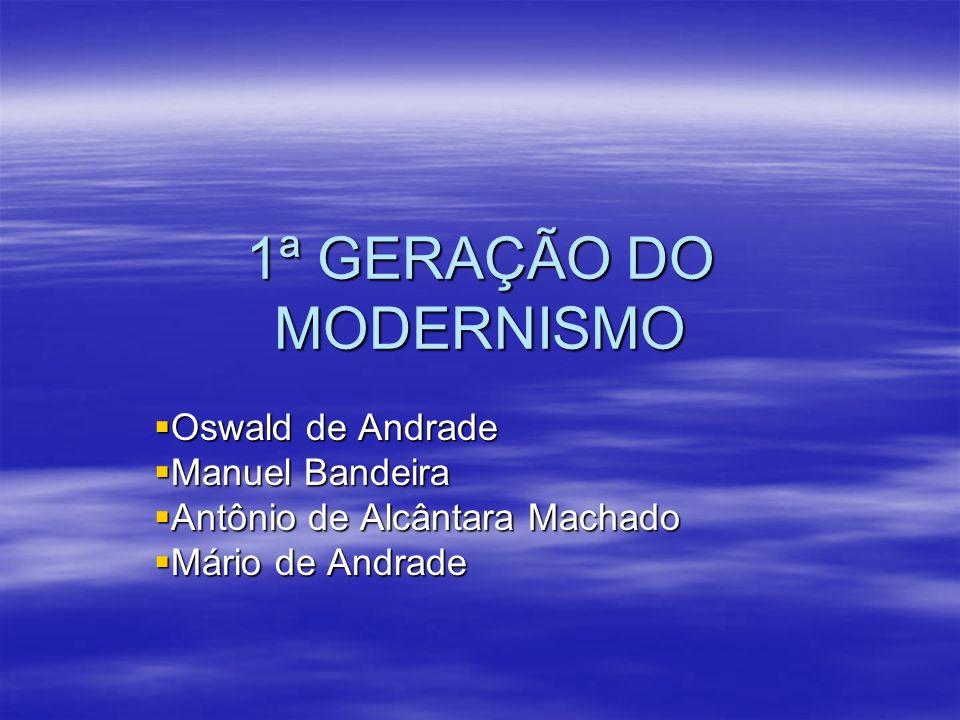 1ª GERAÇÃO DO MODERNISMO Oswald de Andrade Oswald de Andrade Manuel Bandeira Manuel Bandeira Antônio de Alcântara Machado Antônio de Alcântara Machado