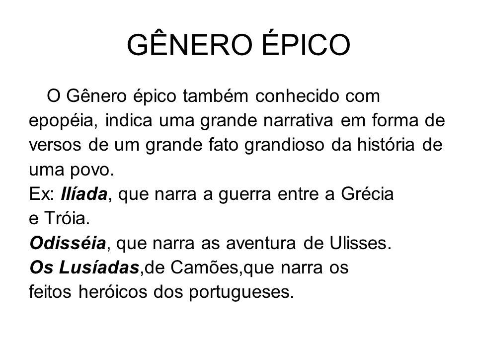 GÊNERO ÉPICO O Gênero épico também conhecido com epopéia, indica uma grande narrativa em forma de versos de um grande fato grandioso da história de um