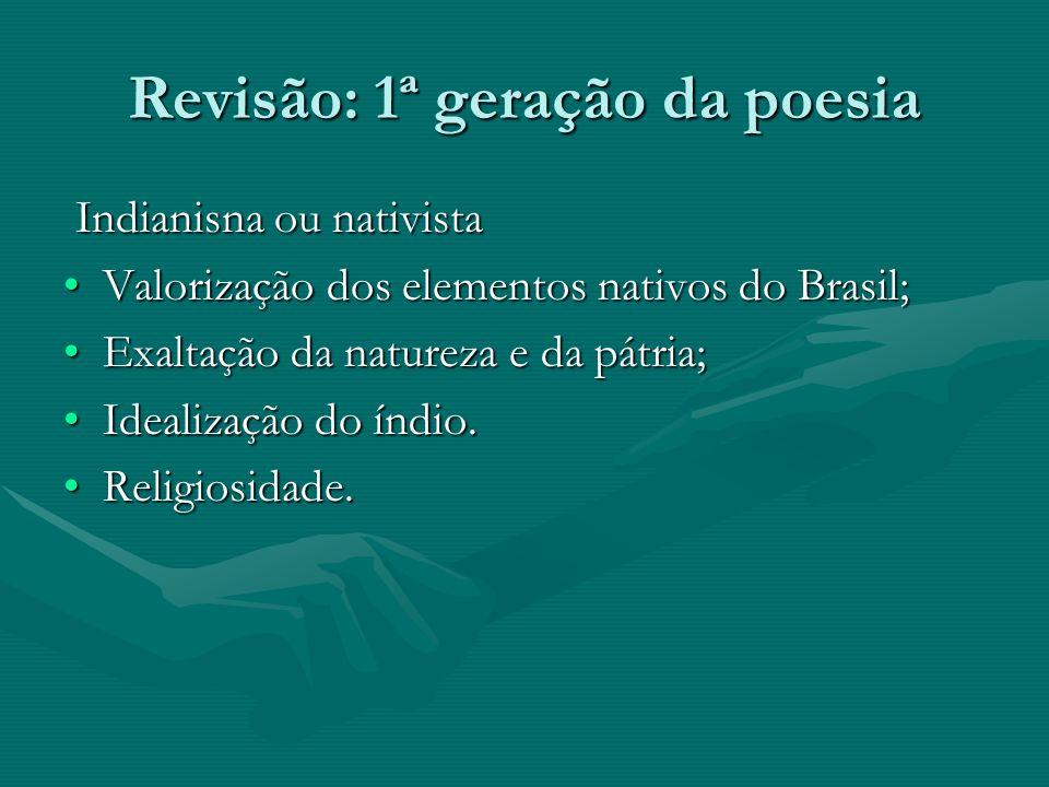 Revisão: 1ª geração da poesia Indianisna ou nativista Indianisna ou nativista Valorização dos elementos nativos do Brasil;Valorização dos elementos na