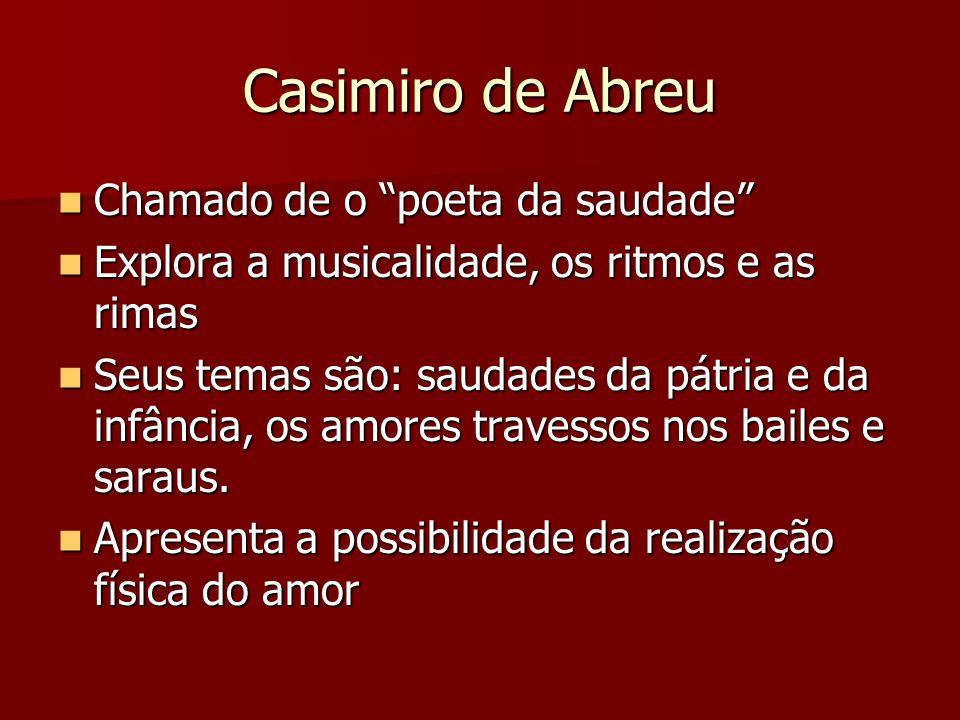 Casimiro de Abreu Chamado de o poeta da saudade Chamado de o poeta da saudade Explora a musicalidade, os ritmos e as rimas Explora a musicalidade, os