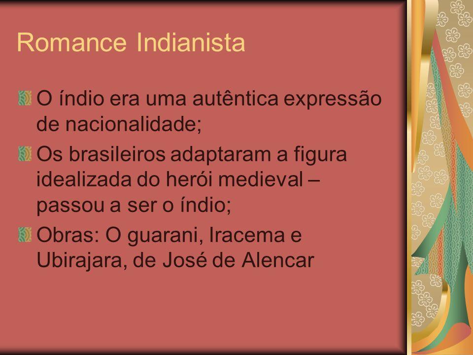 Romance Indianista O índio era uma autêntica expressão de nacionalidade; Os brasileiros adaptaram a figura idealizada do herói medieval – passou a ser