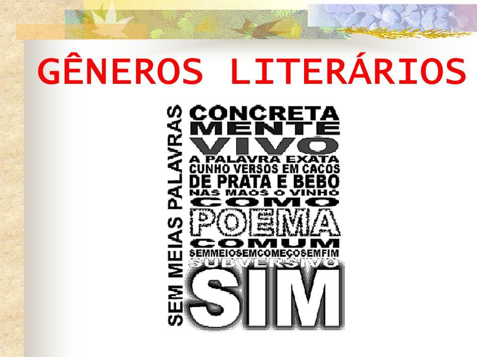 Gêneros Lírico ou Poético Eu/ pos/sa/ me/ di/zer/ do a/mor/ (que/ ti/ve): Que/ não/ se/ja i/mor/tal,/ pos/to/ que é/ cha/ma Mas/ que/ se/ja in/fi/ni/to em/quan/to/ du/re.