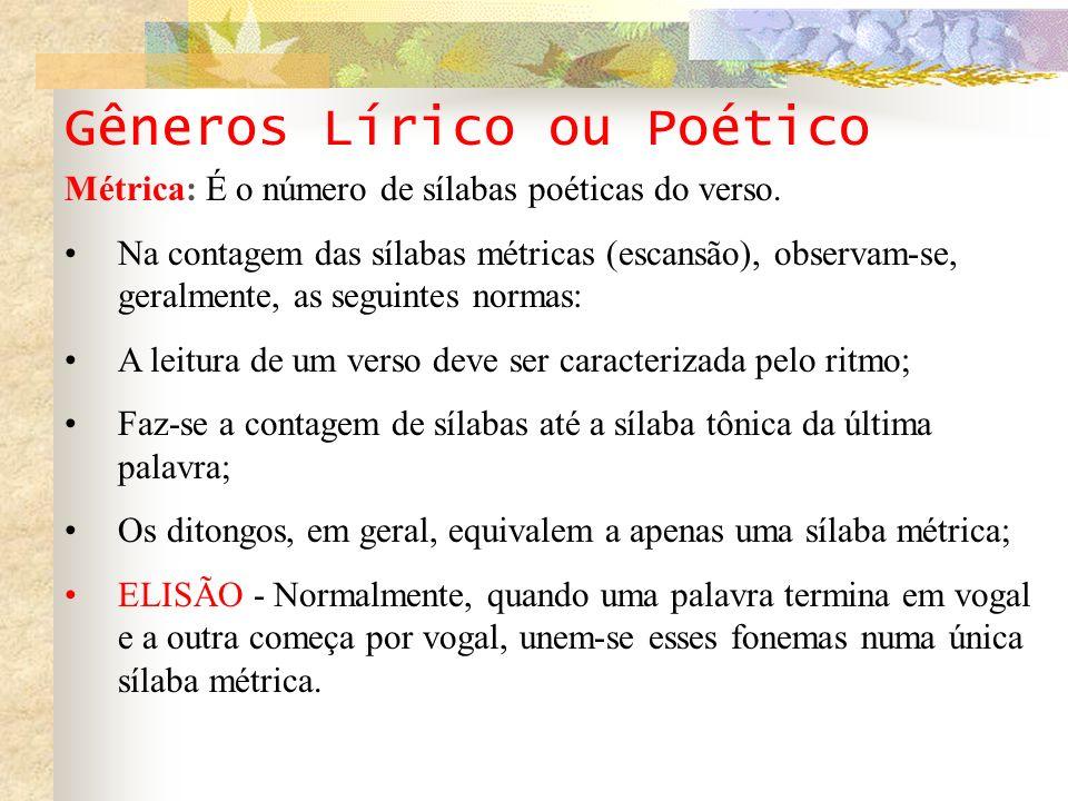 Gêneros Lírico ou Poético Métrica: É o número de sílabas poéticas do verso. Na contagem das sílabas métricas (escansão), observam-se, geralmente, as s