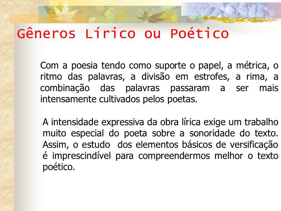 Gêneros Lírico ou Poético ELEMENTOS DA VERSIFICAÇÃO: 1.Verso e Estrofe: Cada linha = verso (unidade rítmica do poema) Conjunto de versos = estrofe