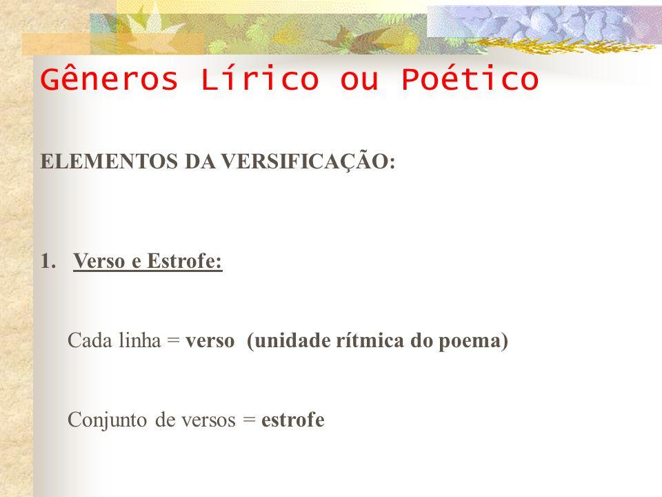 Gêneros Lírico ou Poético Soneto de Fidelidade Vinicius de Moraes De tudo ao meu amor serei atento Antes, e com tal zelo, e sempre, e tanto Que mesmo em face do maior encanto Dele se encante mais meu pensamento.