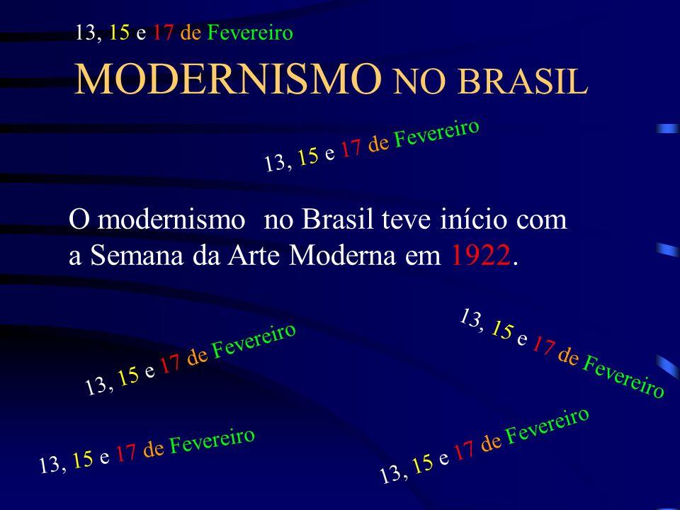 MODERNISMO NO BRASIL O modernismo no Brasil teve início com a Semana da Arte Moderna em 1922. 13, 15 e 17 de Fevereiro 13, 15 e 17 de Fevereiro 13, 15