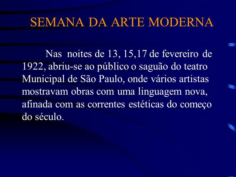SEMANA DA ARTE MODERNA Nas noites de 13, 15,17 de fevereiro de 1922, abriu-se ao público o saguão do teatro Municipal de São Paulo, onde vários artist
