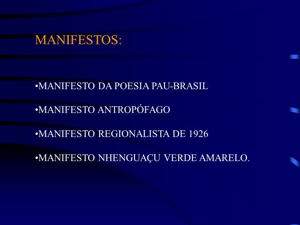 MANIFESTOS: MANIFESTO DA POESIA PAU-BRASIL MANIFESTO ANTROPÓFAGO MANIFESTO REGIONALISTA DE 1926 MANIFESTO NHENGUAÇU VERDE AMARELO.