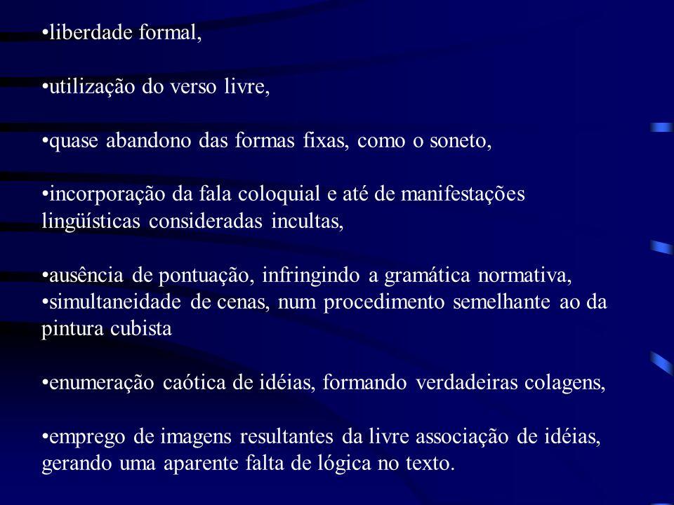 liberdade formal, utilização do verso livre, quase abandono das formas fixas, como o soneto, incorporação da fala coloquial e até de manifestações lin