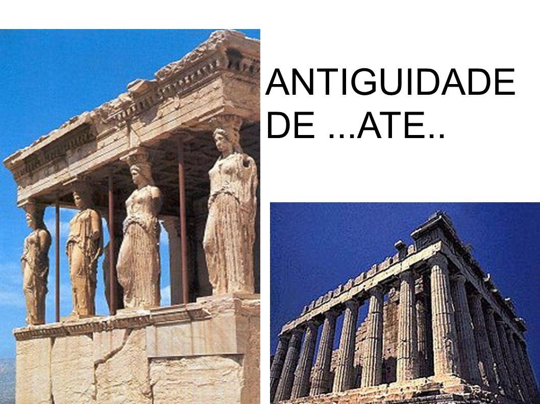 ANTIGUIDADE DE...ATE..