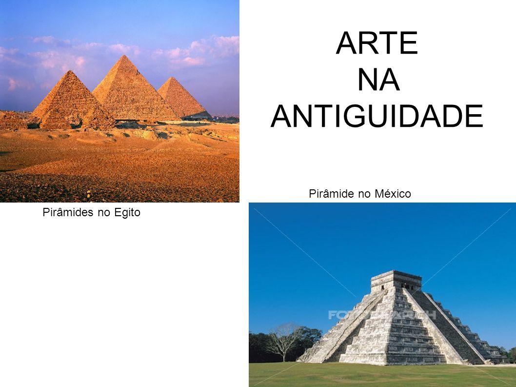 Pirâmides no Egito Pirâmide no México ARTE NA ANTIGUIDADE