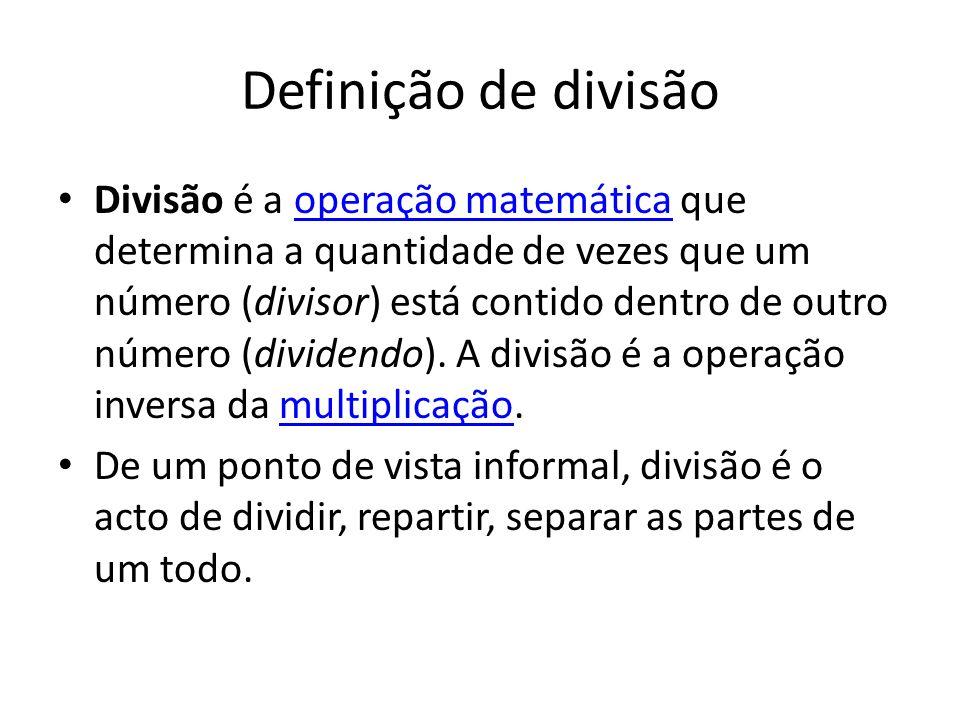 Definição de divisão Divisão é a operação matemática que determina a quantidade de vezes que um número (divisor) está contido dentro de outro número (