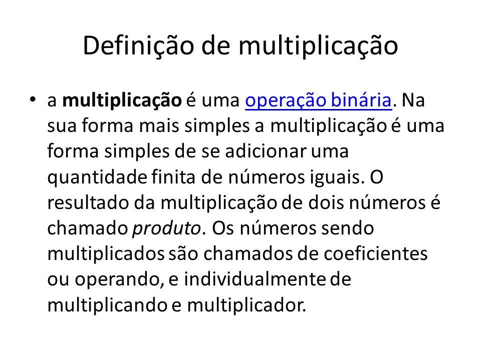 Definição de multiplicação a multiplicação é uma operação binária. Na sua forma mais simples a multiplicação é uma forma simples de se adicionar uma q