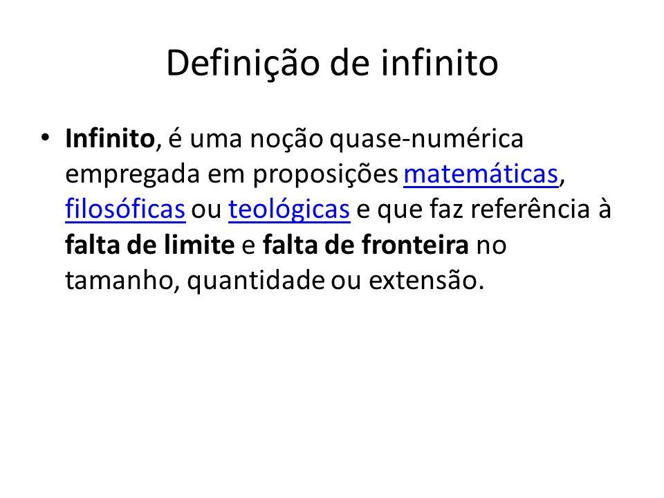 Definição de infinito Infinito, é uma noção quase-numérica empregada em proposições matemáticas, filosóficas ou teológicas e que faz referência à falt