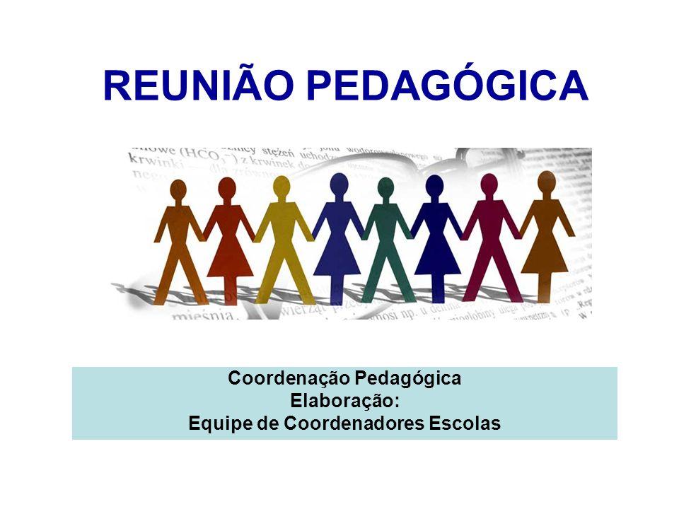 REUNIÃO PEDAGÓGICA Coordenação Pedagógica Elaboração: Equipe de Coordenadores Escolas
