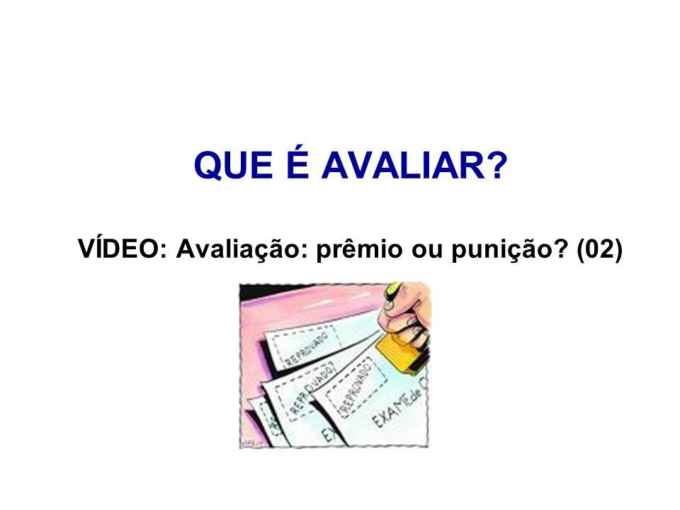 QUE É AVALIAR? VÍDEO: Avaliação: prêmio ou punição? (02)
