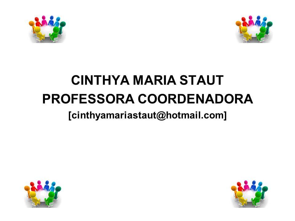 CINTHYA MARIA STAUT PROFESSORA COORDENADORA [cinthyamariastaut@hotmail.com]