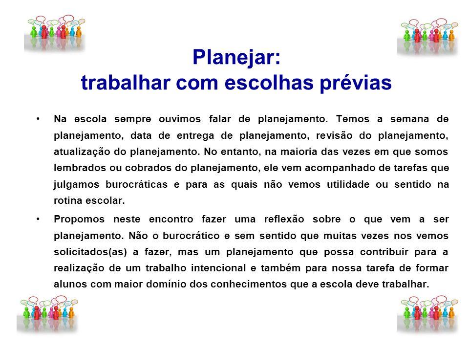 Tomemos o planejamento como uma ferramenta que possa contribuir de fato com as escolhas e com os trabalhos, os quais nós professores e professoras somos chamados(as) a fazer nas escolas brasileiras escolas que, ao longo da sua história, nunca tiveram um número tão grande e tão diversificado de alunos.