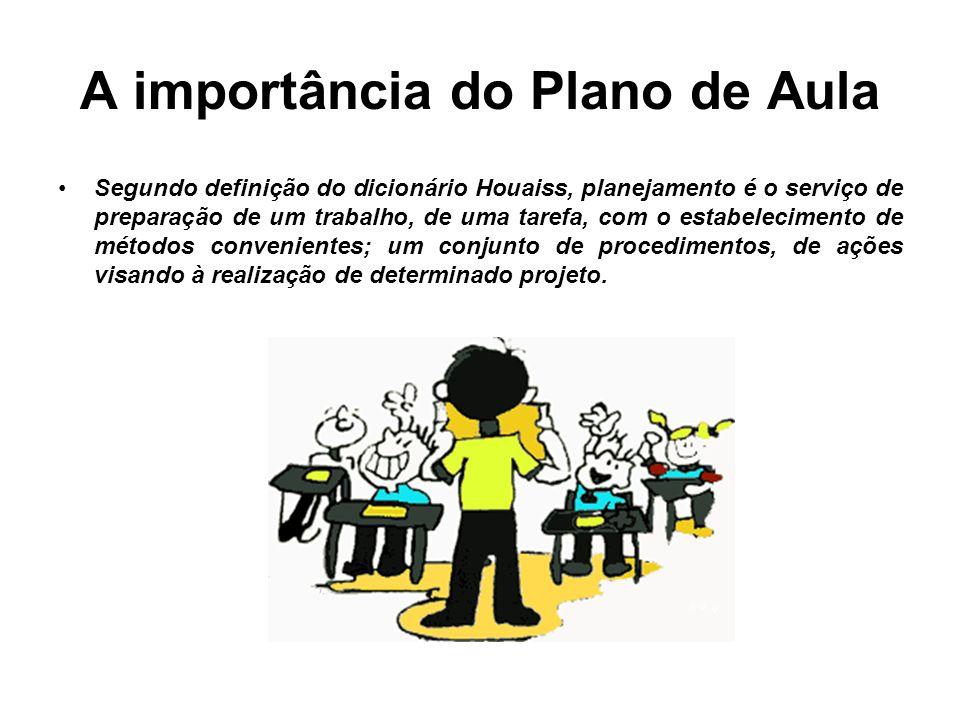 A importância do Plano de Aula Segundo definição do dicionário Houaiss, planejamento é o serviço de preparação de um trabalho, de uma tarefa, com o es