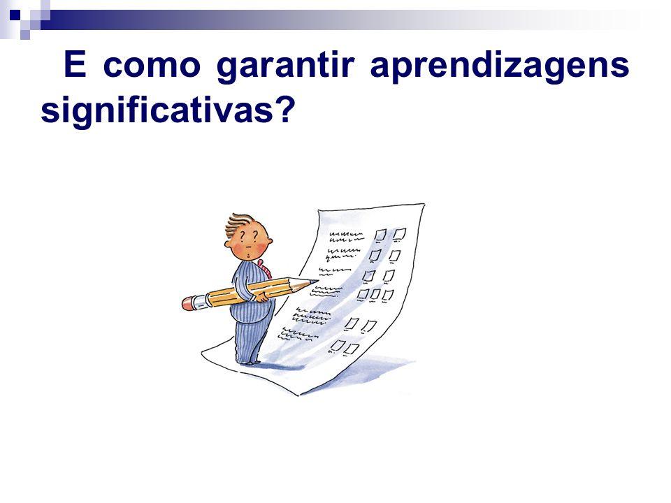 E como garantir aprendizagens significativas?