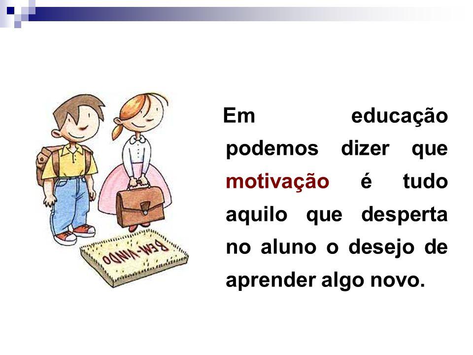 Em educação podemos dizer que motivação é tudo aquilo que desperta no aluno o desejo de aprender algo novo.