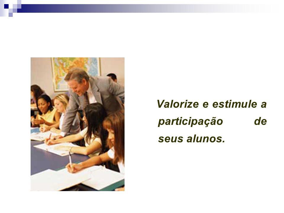 Valorize e estimule a participação de seus alunos.