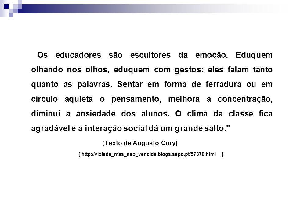 Os educadores são escultores da emoção. Eduquem olhando nos olhos, eduquem com gestos: eles falam tanto quanto as palavras. Sentar em forma de ferradu