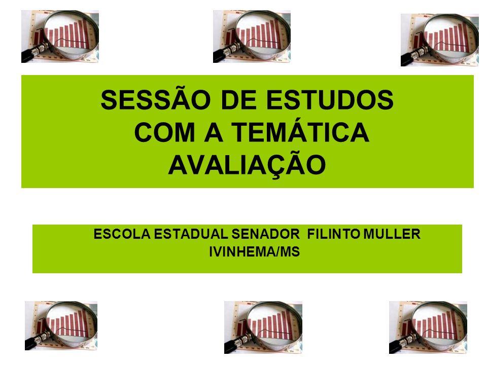 SESSÃO DE ESTUDOS COM A TEMÁTICA AVALIAÇÃO ESCOLA ESTADUAL SENADOR FILINTO MULLER IVINHEMA/MS