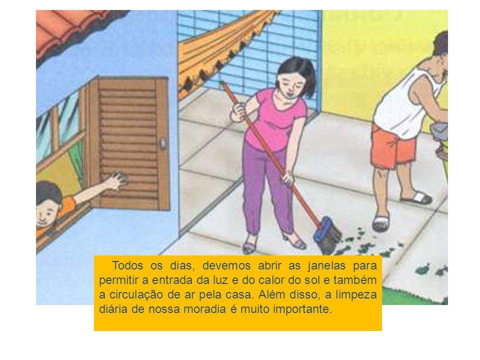 Todos os dias, devemos abrir as janelas para permitir a entrada da luz e do calor do sol e também a circulação de ar pela casa. Além disso, a limpeza