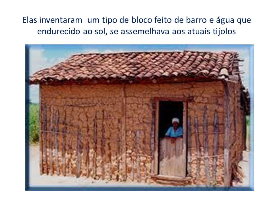 Elas inventaram um tipo de bloco feito de barro e água que endurecido ao sol, se assemelhava aos atuais tijolos