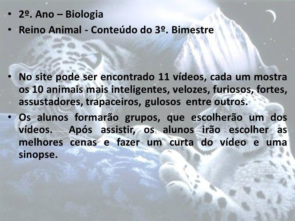2º. Ano – Biologia Reino Animal - Conteúdo do 3º. Bimestre No site pode ser encontrado 11 vídeos, cada um mostra os 10 animais mais inteligentes, velo