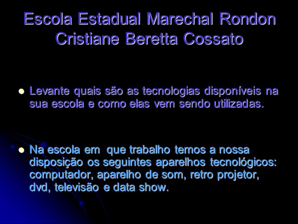 Escola Estadual Marechal Rondon Cristiane Beretta Cossato Levante quais são as tecnologias disponíveis na sua escola e como elas vem sendo utilizadas.