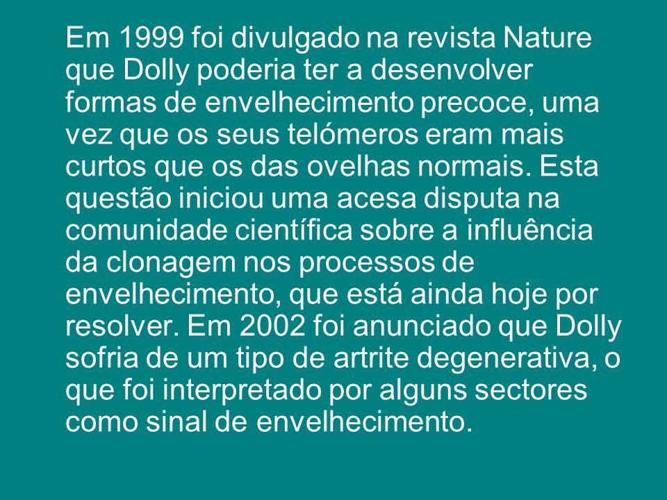 Em 1999 foi divulgado na revista Nature que Dolly poderia ter a desenvolver formas de envelhecimento precoce, uma vez que os seus telómeros eram mais