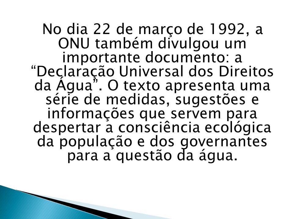 No dia 22 de março de 1992, a ONU também divulgou um importante documento: a Declaração Universal dos Direitos da Água.
