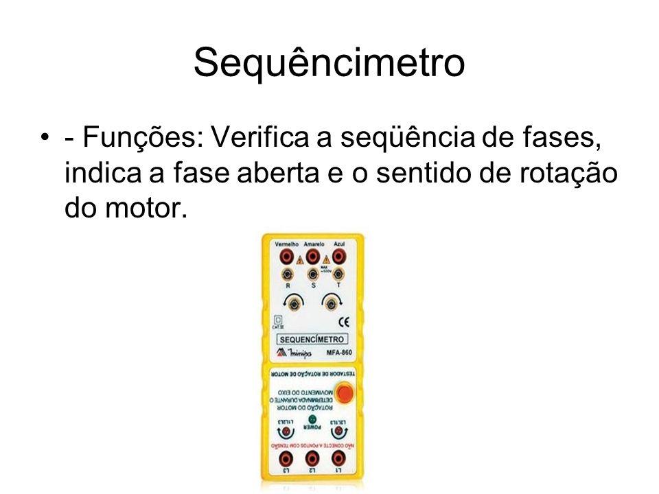 Sequêncimetro - Funções: Verifica a seqüência de fases, indica a fase aberta e o sentido de rotação do motor.