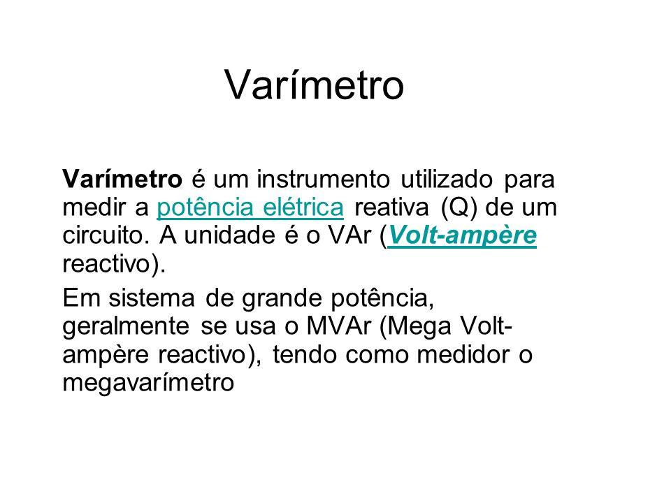 Varímetro Varímetro é um instrumento utilizado para medir a potência elétrica reativa (Q) de um circuito. A unidade é o VAr (Volt-ampère reactivo).pot