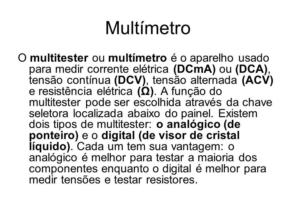Multímetro O multitester ou multímetro é o aparelho usado para medir corrente elétrica (DCmA) ou (DCA), tensão contínua (DCV), tensão alternada (ACV)