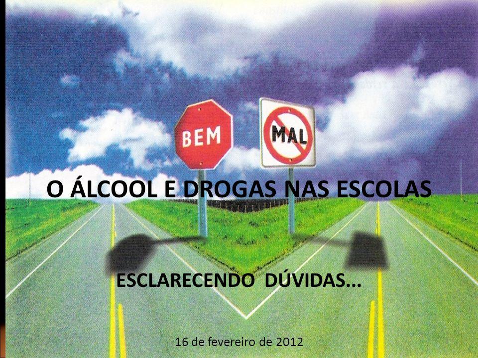 O ÁLCOOL E DROGAS NAS ESCOLAS ESCLARECENDO DÚVIDAS... 1 16 de fevereiro de 2012