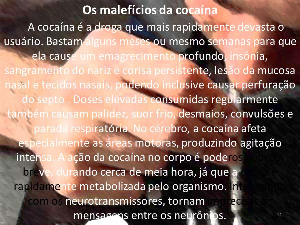 Os malefícios da cocaína A cocaína é a droga que mais rapidamente devasta o usuário.