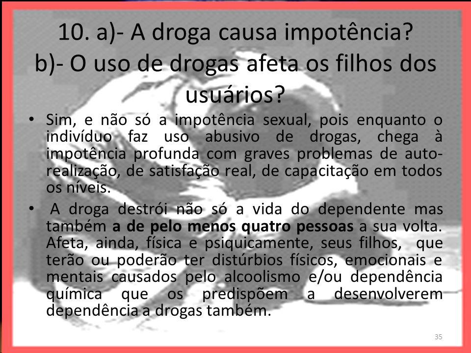 10. a)- A droga causa impotência. b)- O uso de drogas afeta os filhos dos usuários.
