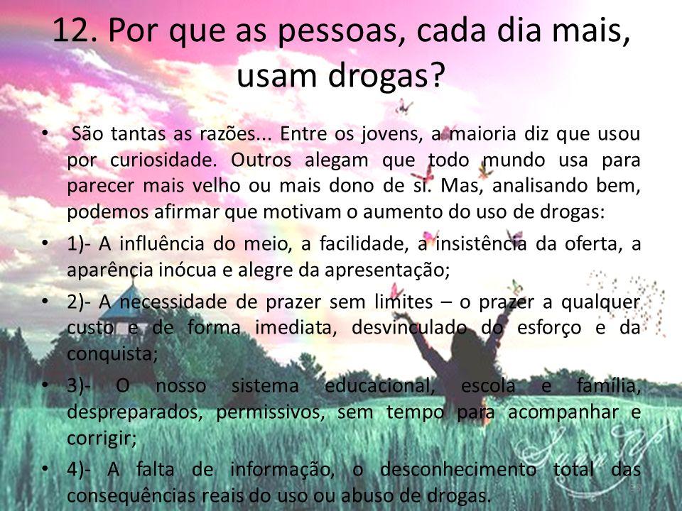 12. Por que as pessoas, cada dia mais, usam drogas.