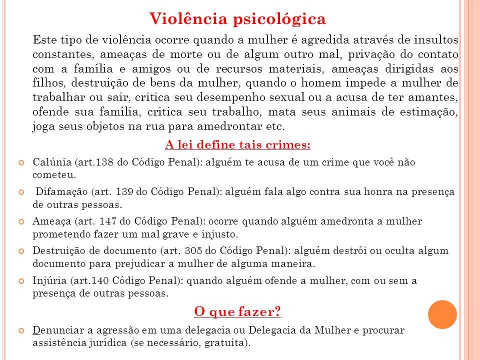 Violência psicológica Este tipo de violência ocorre quando a mulher é agredida através de insultos constantes, ameaças de morte ou de algum outro mal,