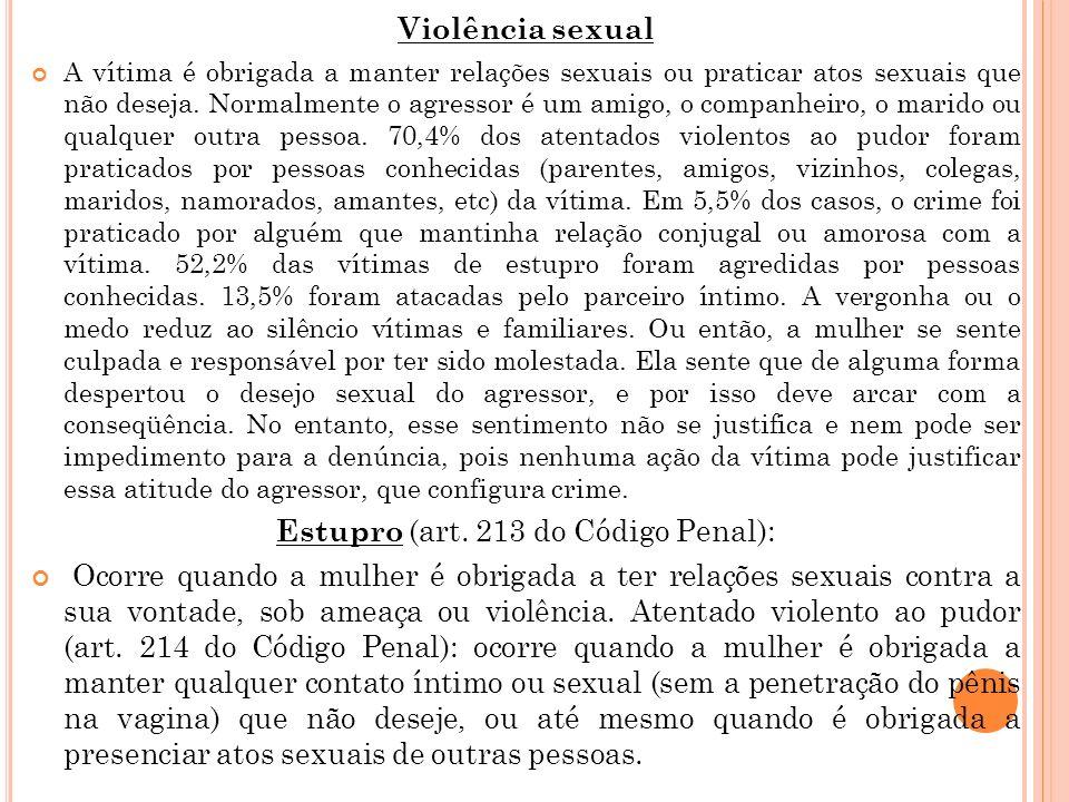 Violência sexual A vítima é obrigada a manter relações sexuais ou praticar atos sexuais que não deseja. Normalmente o agressor é um amigo, o companhei