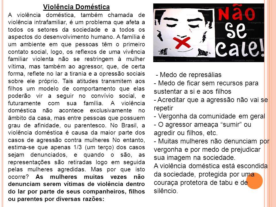 Violência Doméstica A violência doméstica, também chamada de violência intrafamiliar, é um problema que afeta a todos os setores da sociedade e a todo