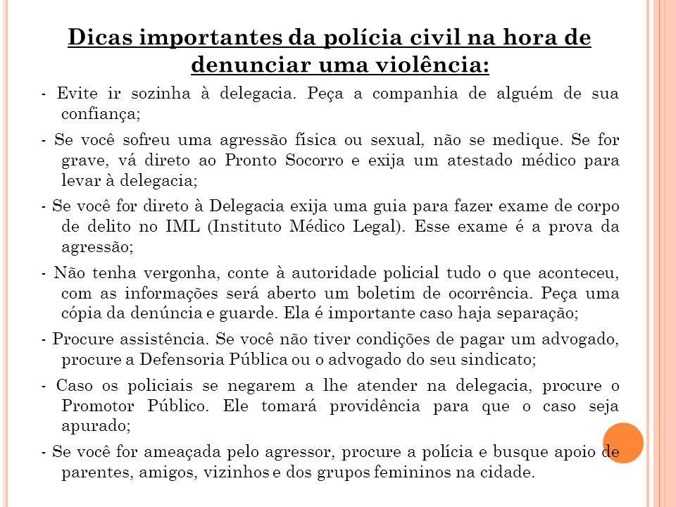 Dicas importantes da polícia civil na hora de denunciar uma violência: - Evite ir sozinha à delegacia. Peça a companhia de alguém de sua confiança; -