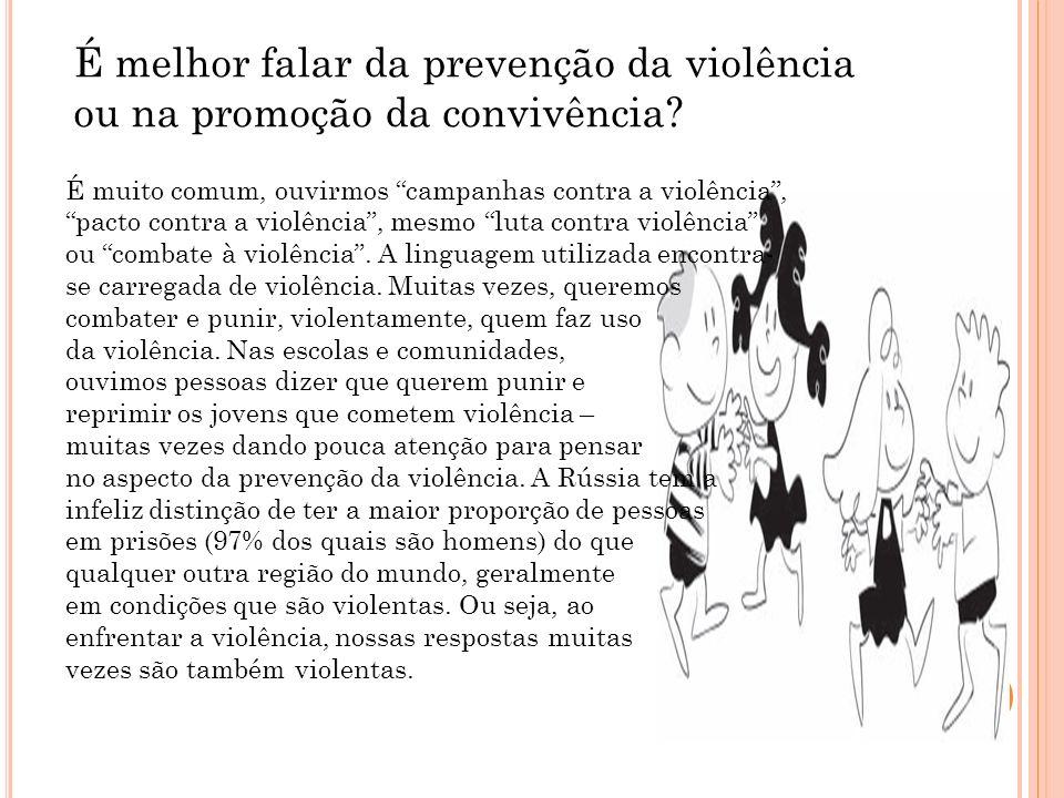 É melhor falar da prevenção da violência ou na promoção da convivência? É muito comum, ouvirmos campanhas contra a violência, pacto contra a violência
